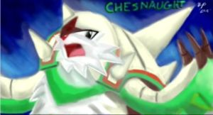 Chesnaught the I'm the jugger..you know the saying by Sasuke419