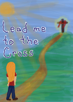 Lead Me to the Cross by jesusismybestie