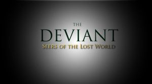 The Deviant: Seers of the Lost World by Guchi-Girl1