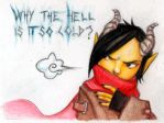 why the Hell is it so cold? by DragonOfHeart