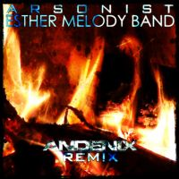 Esther Melody Band - Arsonist [Andenix Remix] by Andenix