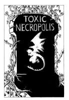 Toxic Necropolis Cover by spiralstatic13