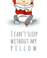 I can't sleep without my pillow by StKaley