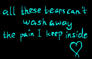 All These Tears Can't Wash Away... by AlisonWolfsbane