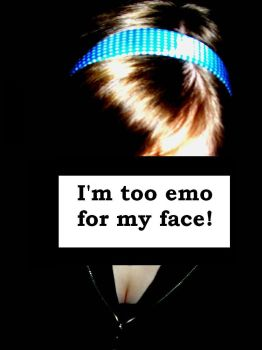 I'm too emo for my face by Flabba
