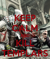 Keep Calm and Kill Templars by GamerGirl929