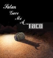 Satan gave me a taco cover by MutantPuppy