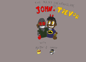 The Many Shenanigans of John n' Trevor! by Module1