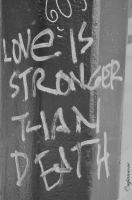 LOVE IS STRONGER THAN DEATH by MelodyIannone