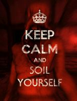 Keep Calm And Soil Yourself by Schizoepileptic