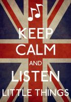 Keep Calm And Listen Little Things by isaaxo