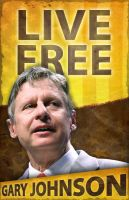 Gary Johnson - Live Free by LibertyBroadsides