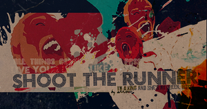 Shoot. Shoot the runner by danceinmyblood
