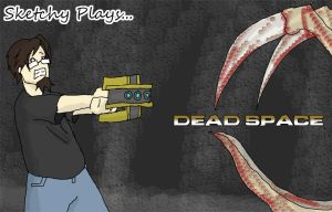 Sketchy Plays Dead Space by SketchyBehavior