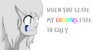 When you leave my colours fade to grey by Jumbreon