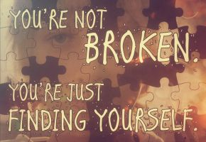 You're Not Broken. You're Just Finding Yourself. by Rogue-Ranger