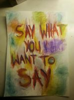 SAY WHAT YOU WANT TO SAY by Serpent3
