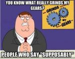 Grinds My Gears - Supposably by geno1312
