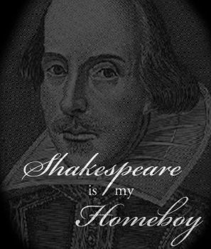 Shakespeare Is My Homeboy by BurntFructose