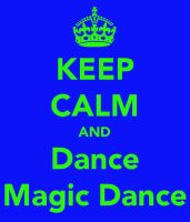 Keep Calm And Dance Magic Dance by PreciousThing66