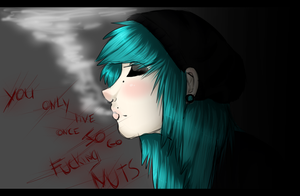 .: You Only Live Once So Go Fucking Nuts :. by xSuicide-Season