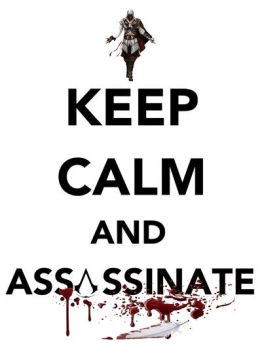 Keep Calm And Assassinate by Tees-Plees