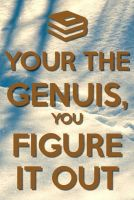 You're the genius you figure it out by budderninjaMC