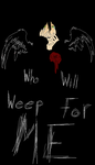 Who Will Weep For ME? by Lillith2Kay