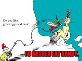 Green Eggs and Ham- Eat Randy by A-Dawg13