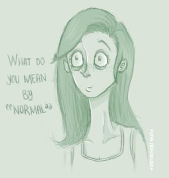 'Try to be Normal my Dear...' by ForbiddenDuskP