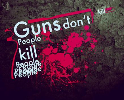 Guns don't kill peoples by SubDooM