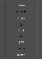 How much does it cost to get out of bed? by haileysthelimit