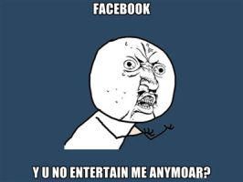 FACEBOOK Y U NO by P-Sullivan