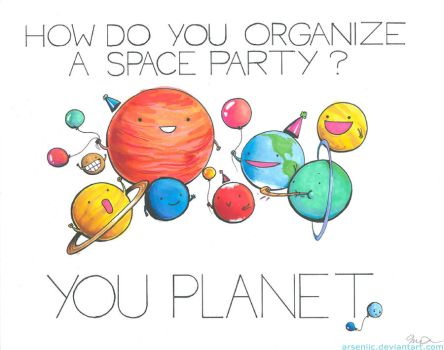 How do you organize a space party? by arseniic