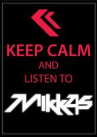 Keep Calm And Listen To MIKKAS by TRANCE--fusion