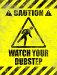 Caution: watch your dubstep by biotwist