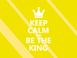 Keep Calm #027 - And Be The King by HundredMelanie