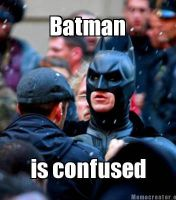 Batman is confused by BFTLandMWandSEK