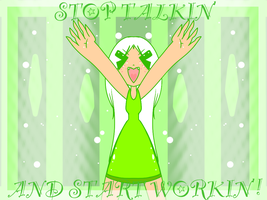 STOP TALKIN AND START WORKIN by oONekoMamaOo