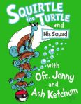 Squirtle The Turtle and His Squad by mikegoesgeek