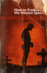 How to Eradicate the Human Species by Fatal-Nostalgia