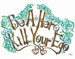 Be a Hero. Kill Your Ego. by JKL-Designs