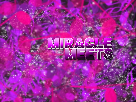 Miracle Meets by DDRDAIKENKAI