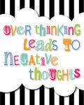 Over thinking leads to negative thoughts Quote Art by yknsxblondie