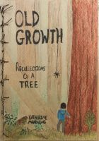 Old Growth- Recollections of a Tree by DragonEye357