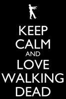 Keep Calm and Love Walking Dead by Xendrak18