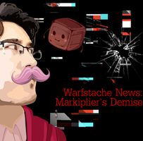 Warfstache News: Markiplier's Demise by kyon003