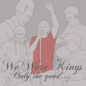 We Were Kings - Only the Good by who-remembers-jake