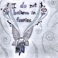 I Do Not Believe in Faeries by Precipitation5