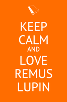 Keep Calm and Love Remus Lupin by thepotterlybunchshow